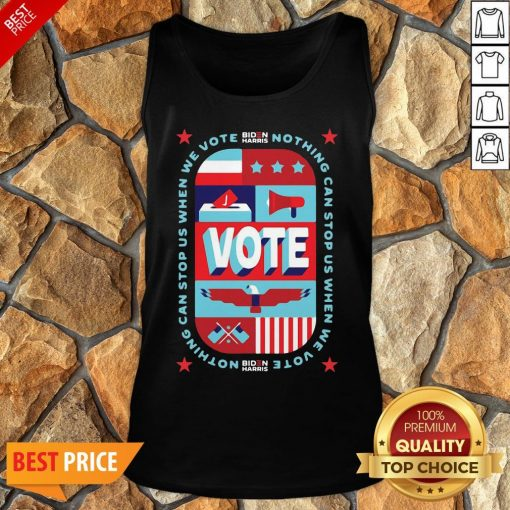Funny Nothing Can Stop Us When We Vote Biden Harris Funny Tank Top
