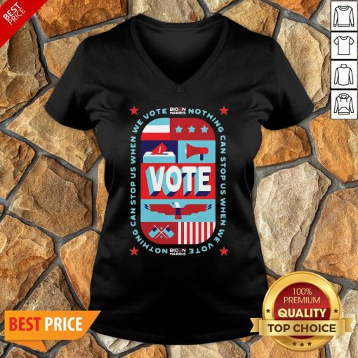 Funny Nothing Can Stop Us When We Vote Biden Harris Funny V-neck