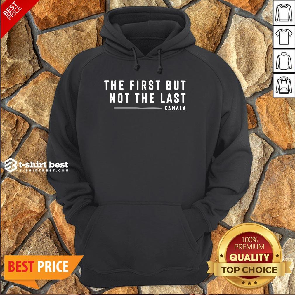 Funny The First But Not The Last Kamala Harris Quote Hoodie