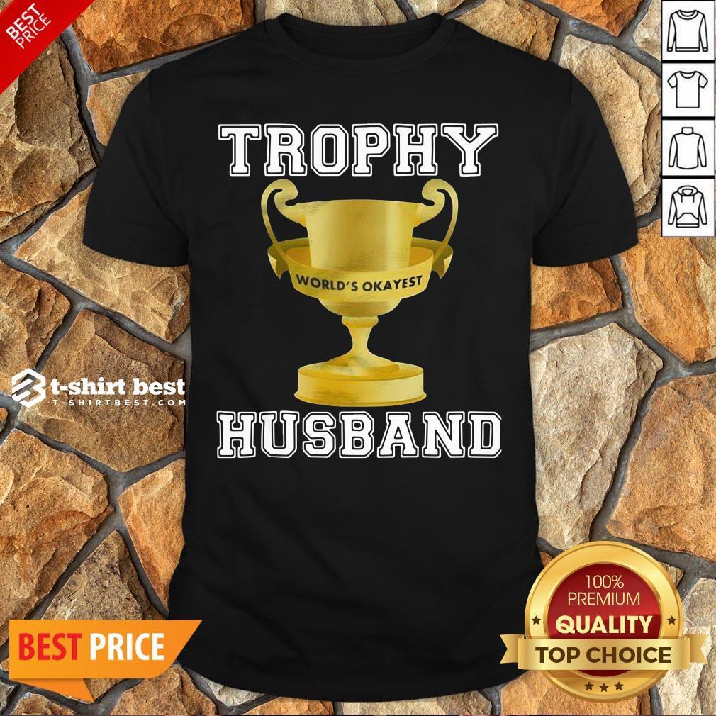 Funny Trophy World's Okayest Husband Shirt
