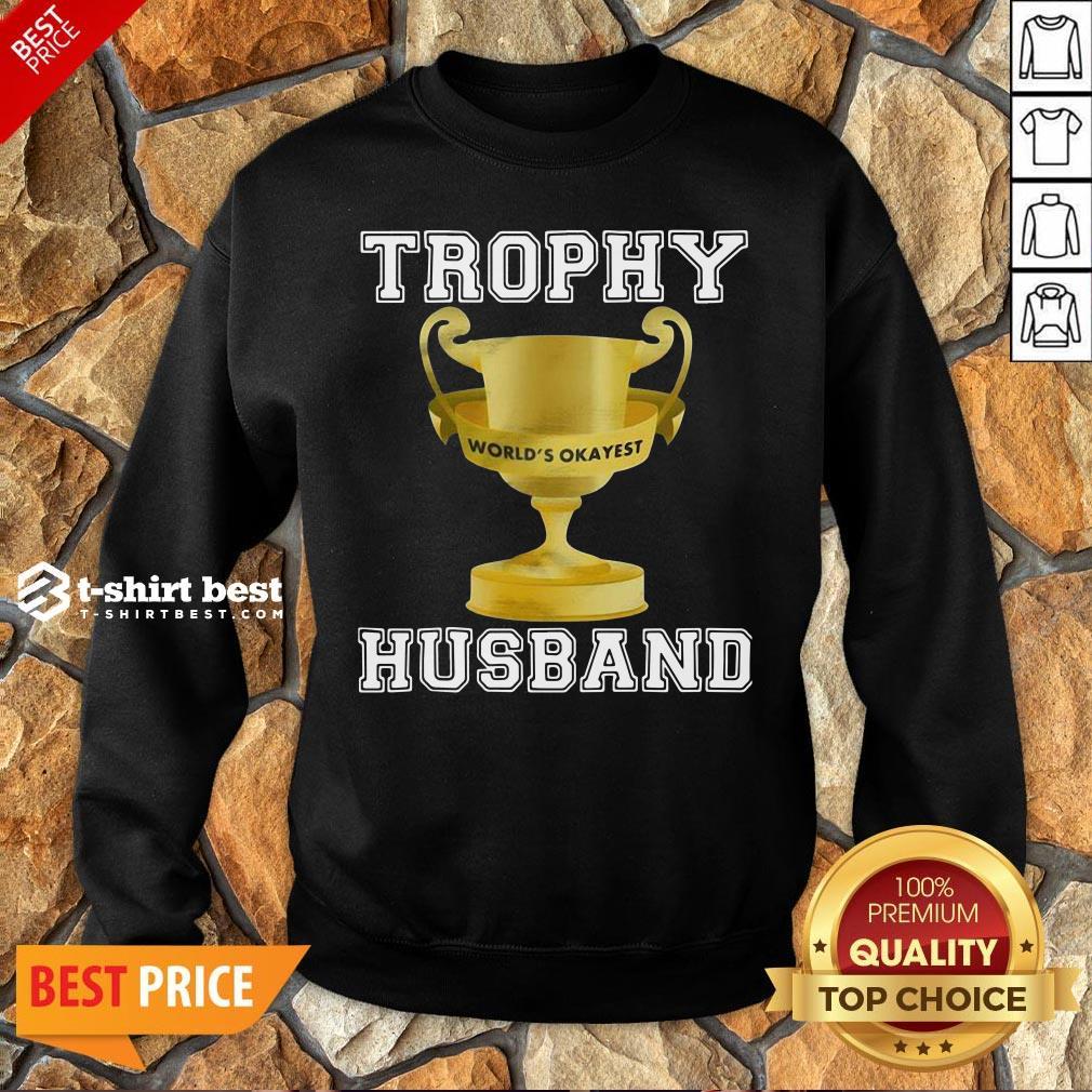 Funny Trophy World's Okayest Husband Sweatshirt