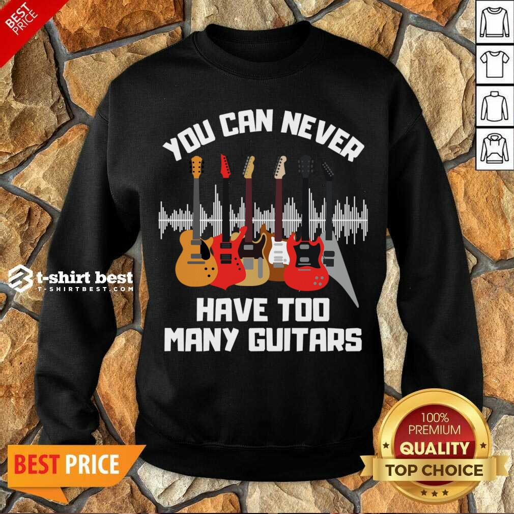 You Can Never Have Too Many Guitars Sweatshirt - Design By 1tees.com