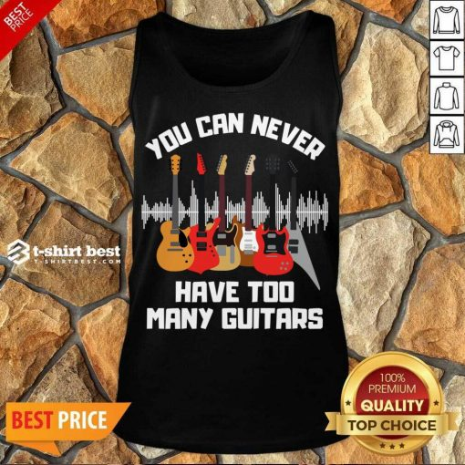 You Can Never Have Too Many Guitars Tank Top - Design By 1tees.com