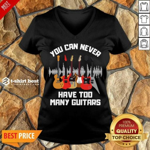 You Can Never Have Too Many Guitars V-neck - Design By 1tees.com
