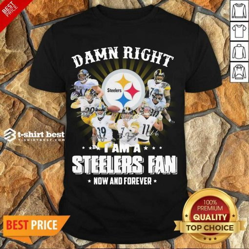 Hot So Damn Right I Am A Pittsburgh Steelers Fan Now And Forever Signature Shirt - Design By 1tees.com