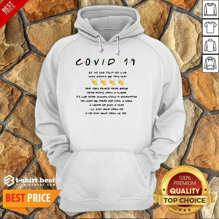 Nice Covid 19 So No One Told You Life Was Gonna Be This Way Hoodie