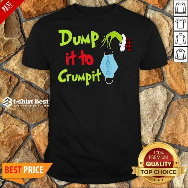 Nice Grinch Hand Holding Face Mask Dump It To Crumpit Shirt