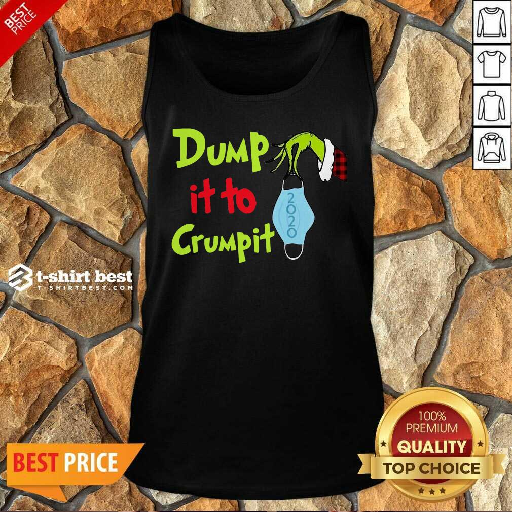 Nice Grinch Hand Holding Face Mask Dump It To Crumpit Tank Top