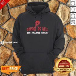 Nice Skull Savage As Hell But I Still Need Cuddles Hoodie