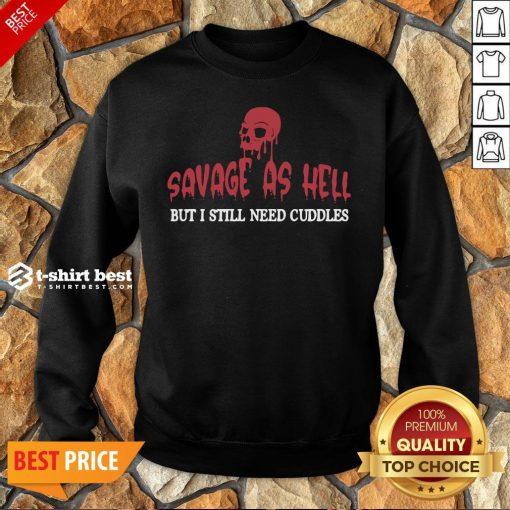 Nice Skull Savage As Hell But I Still Need Cuddles Sweatshirt