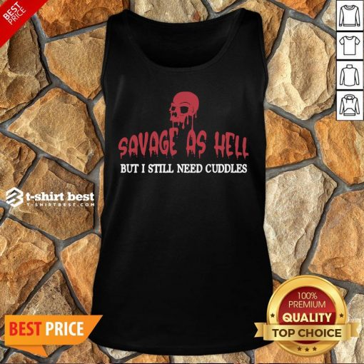 Nice Skull Savage As Hell But I Still Need Cuddles Tank Top