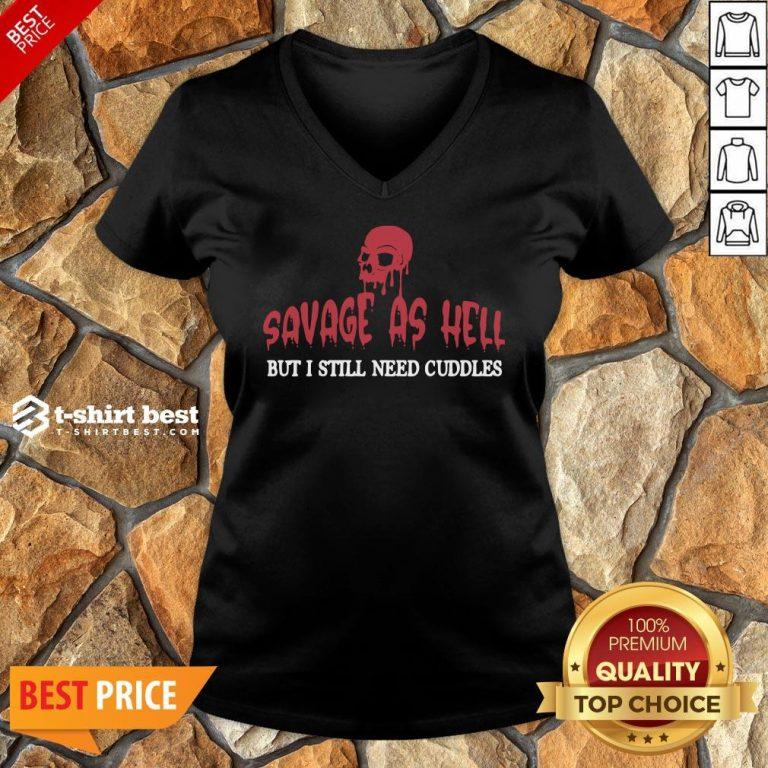 Nice Skull Savage As Hell But I Still Need Cuddles V-neck