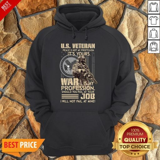 Nice U.S. Veteran Peace Is Not My Profession It's Yours War Is My Profession Should You Fail At Your Hoodie