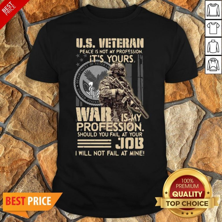 Nice U.S. Veteran Peace Is Not My Profession It's Yours War Is My Profession Should You Fail At Your Shirt