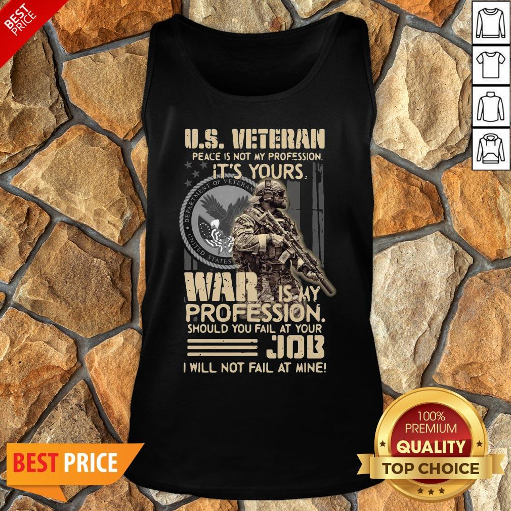 Nice U.S. Veteran Peace Is Not My Profession It's Yours War Is My Profession Should You Fail At Your Tank Top