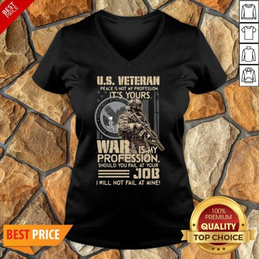 Nice U.S. Veteran Peace Is Not My Profession It's Yours War Is My Profession Should You Fail At Your V-neck