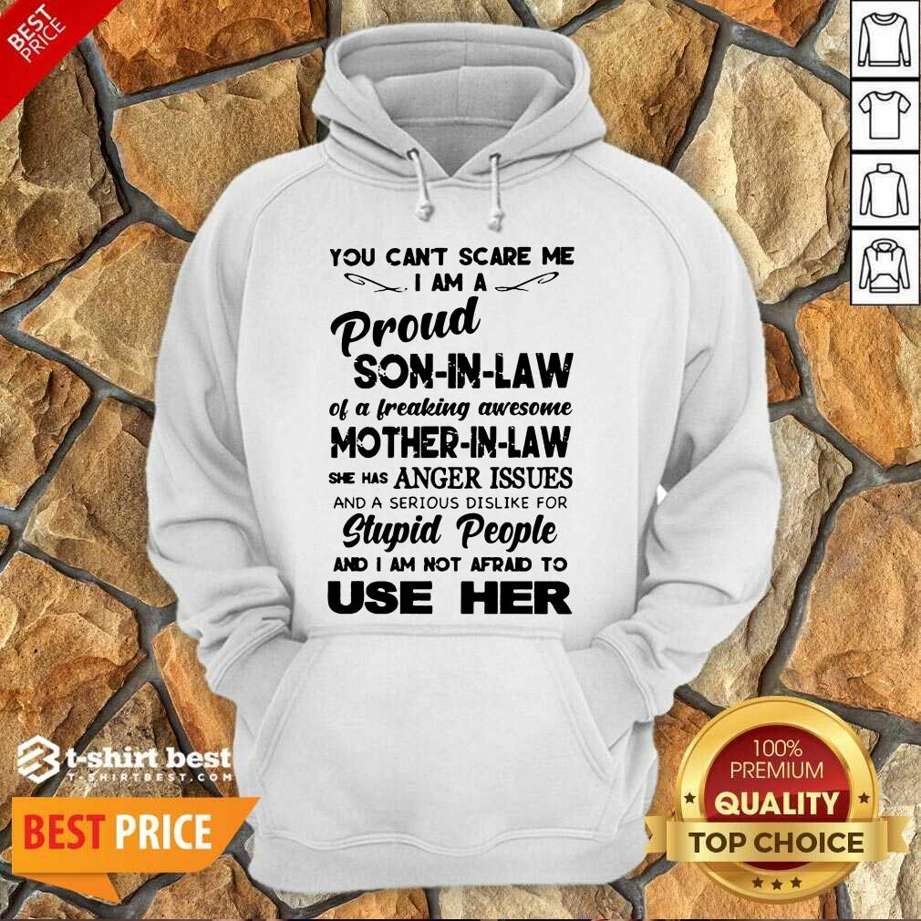 You Can't Scare Me I'm A Proud Son-In-Law Of A Freaking Awesome Mother-In-Law Hoodie - Design By 1tees.com