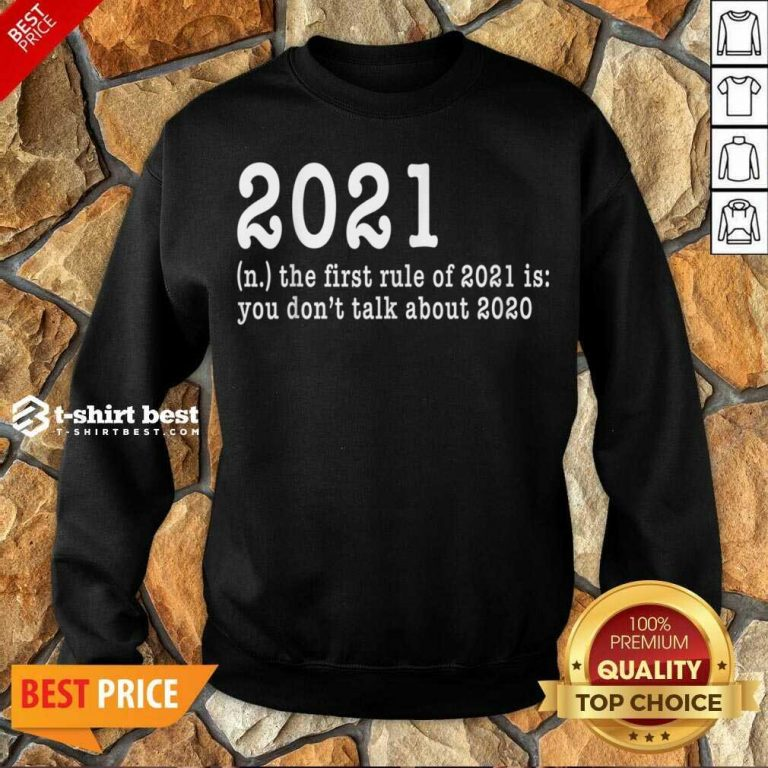 Official First Rule Of 202 Funny Humor Happy New Year 2021 Gifts Happy New Year Sweatshirt - Design By 1tees.com