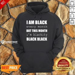Official I Am Black Every Month But This Month I'm Blackity Black Black Hoodie