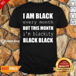 Official I Am Black Every Month But This Month I'm Blackity Black Black Shirt