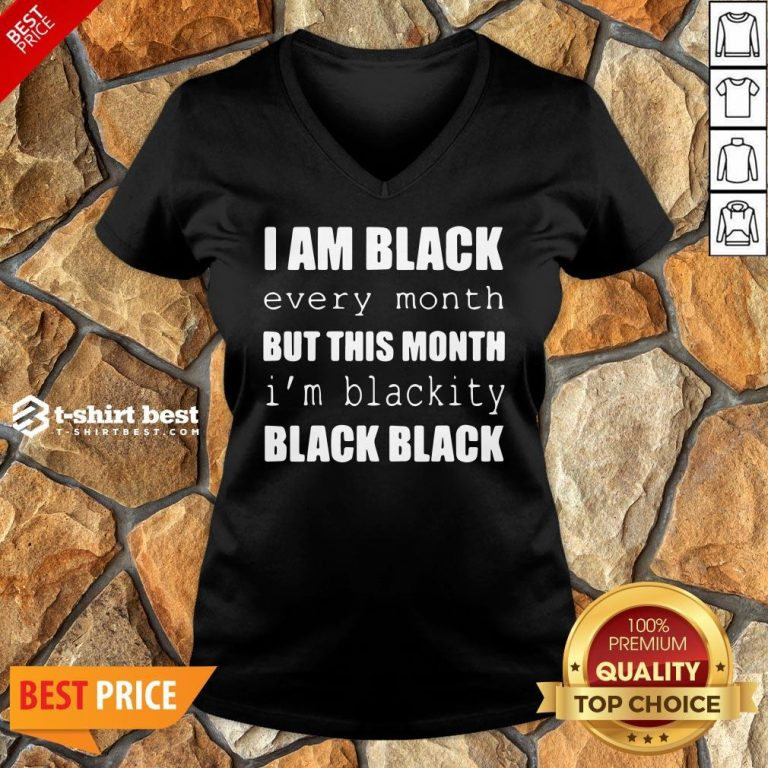 Official I Am Black Every Month But This Month I'm Blackity Black Black V-neck