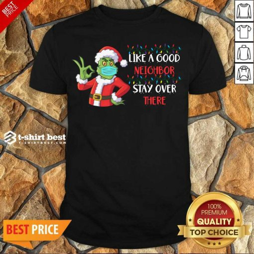 Perfect The Grinch Santa Face Mask Like A Good Neighbor Stay Over There Xmas Shirt - Design By 1tees.com
