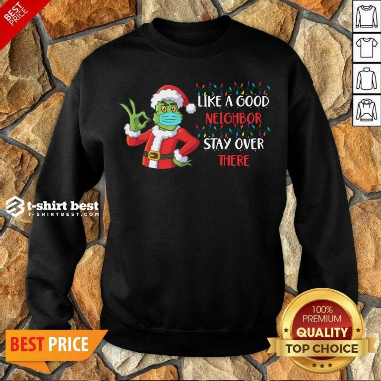 The Grinch Santa Face Mask Like A Good Neighbor Stay Over There Xmas Sweatshirt - Design By 1tees.com