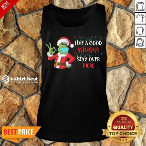 The Grinch Santa Face Mask Like A Good Neighbor Stay Over There Xmas Tank Top - Design By 1tees.com