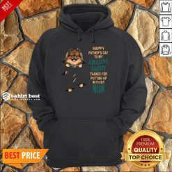 Pomeranian Puppy Happy Father's Day To My Amazing Daddy Thanks For Putting Up With My Mom Hoodie