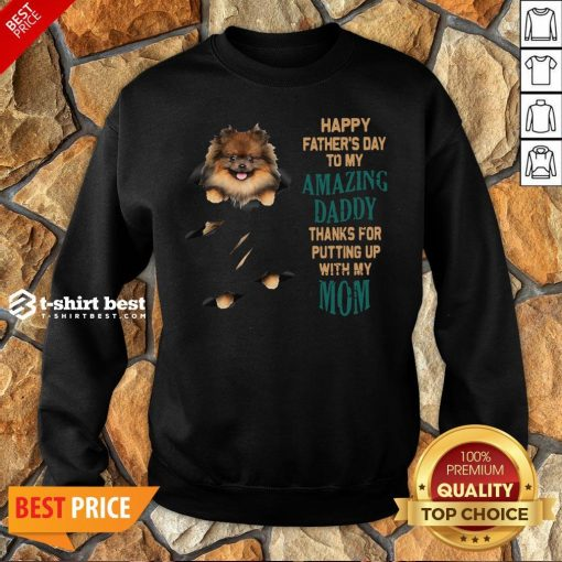 Pomeranian Puppy Happy Father's Day To My Amazing Daddy Thanks For Putting Up With My Mom Sweatshirt