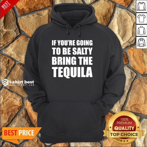 Premium If You're Going To Be Salty Bring The Tequila Hoodie