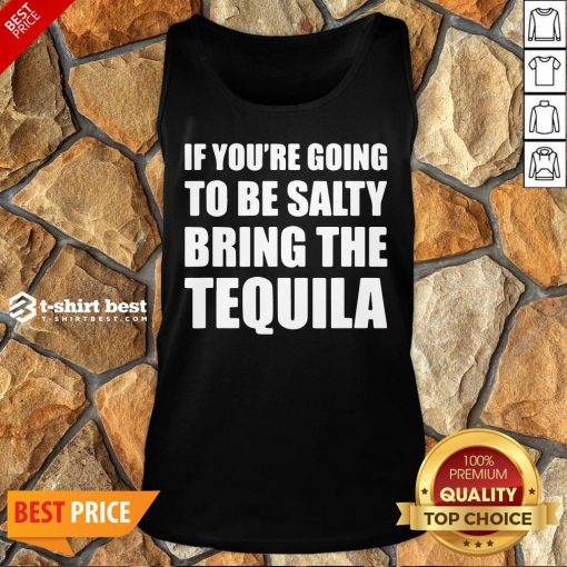 Premium If You're Going To Be Salty Bring The Tequila Tank Top