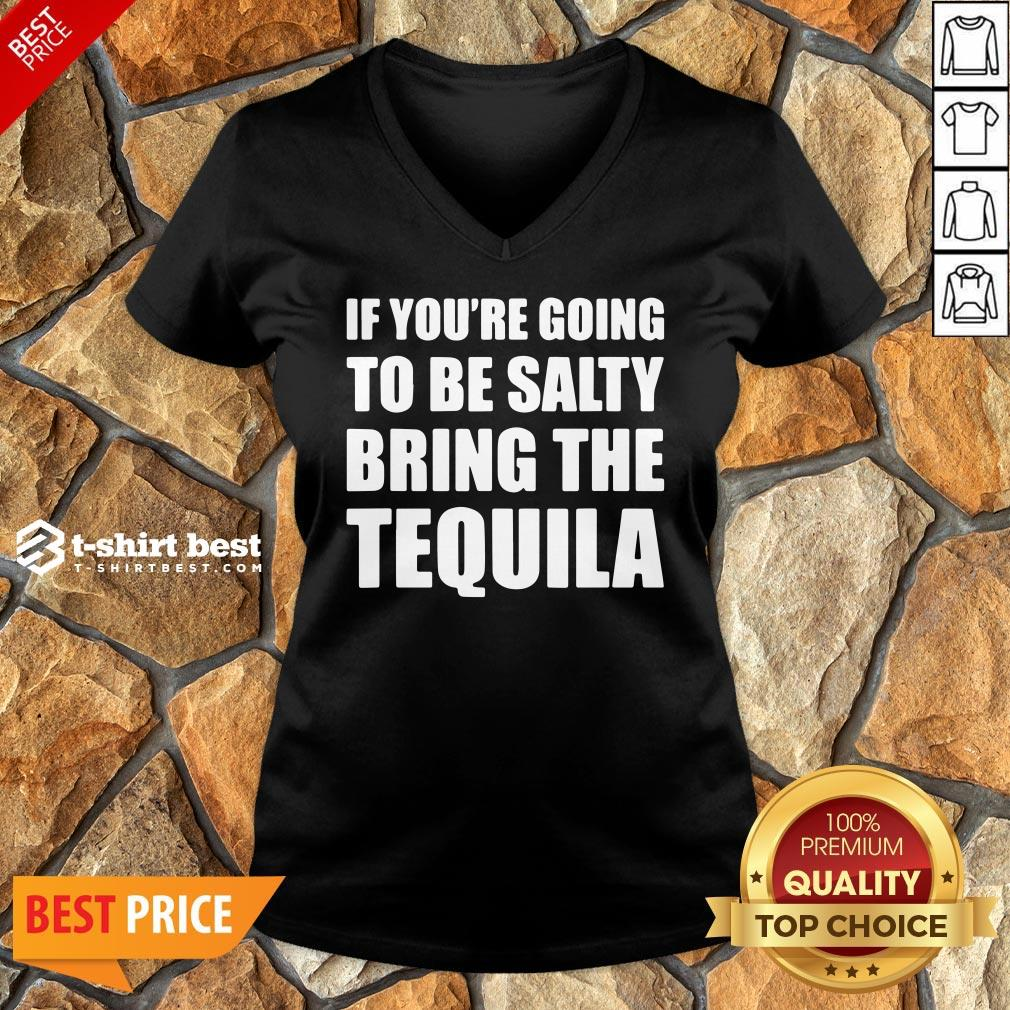 Premium If You're Going To Be Salty Bring The Tequila V-neck