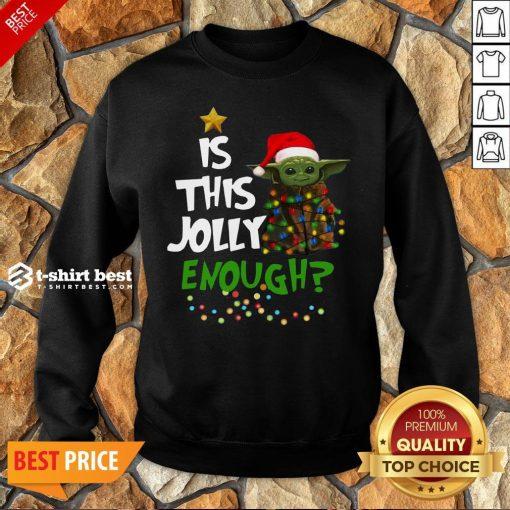 Premium Is This Jolly Enough Baby Yoda Light Christmas Sweatshirt