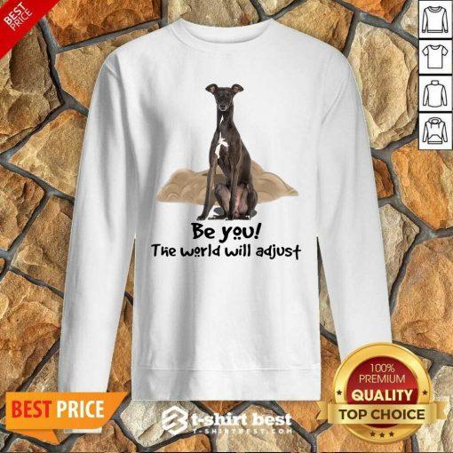 Top Greyhound Be You The World Will Adjust Sweatshirt