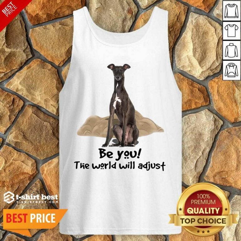 Top Greyhound Be You The World Will Adjust Tank Top