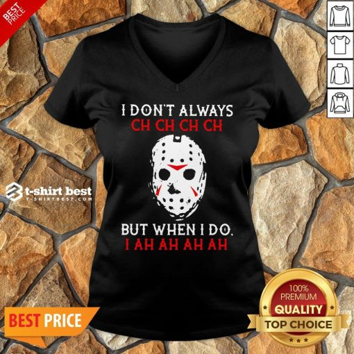 Top Jason Voorhees I Don't Always Ch Ch Ch Ch But When I Do V-neck