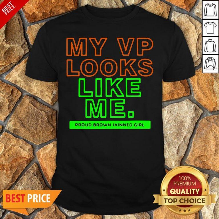 Top My VP Looks Like Me Proud Brown Skinned Girl Funny Shirt