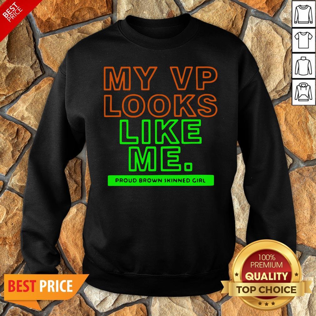Top My VP Looks Like Me Proud Brown Skinned Girl Funny Sweatshirt