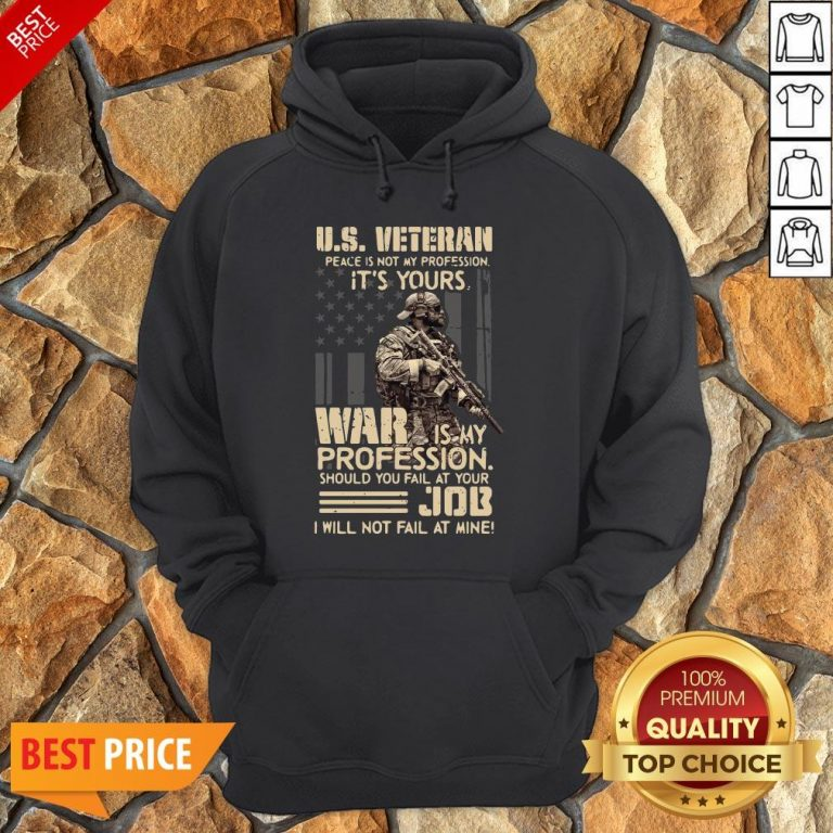 Top U.S. Veteran Peace Is Not My Profession It's Yours War Is My Profession Hoodie