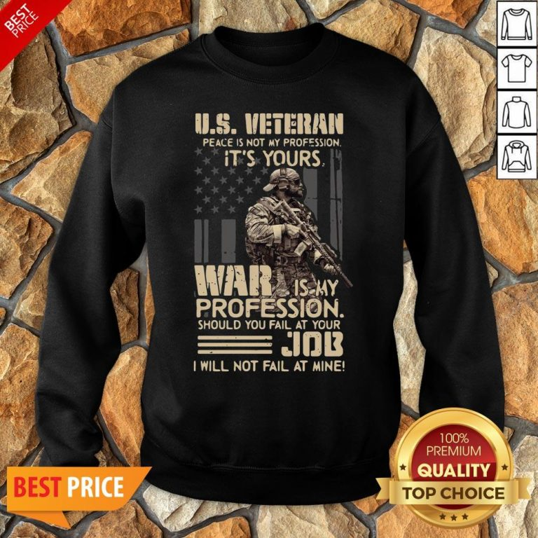 Top U.S. Veteran Peace Is Not My Profession It's Yours War Is My Profession Sweatshirt