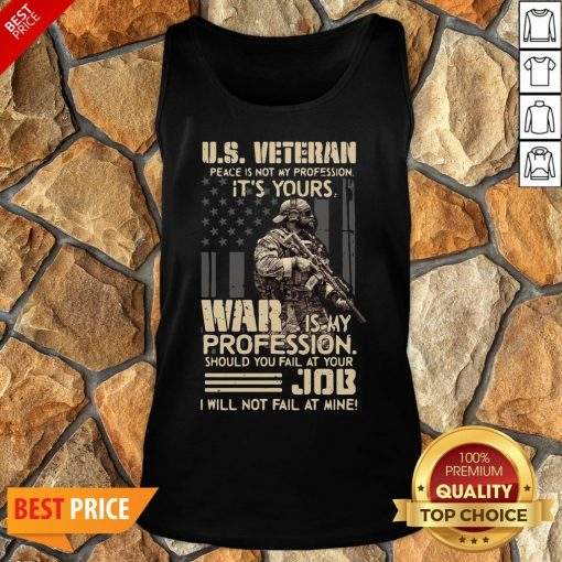 Top U.S. Veteran Peace Is Not My Profession It's Yours War Is My Profession Tank Top