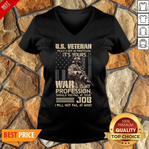 Top U.S. Veteran Peace Is Not My Profession It's Yours War Is My Profession V-neck
