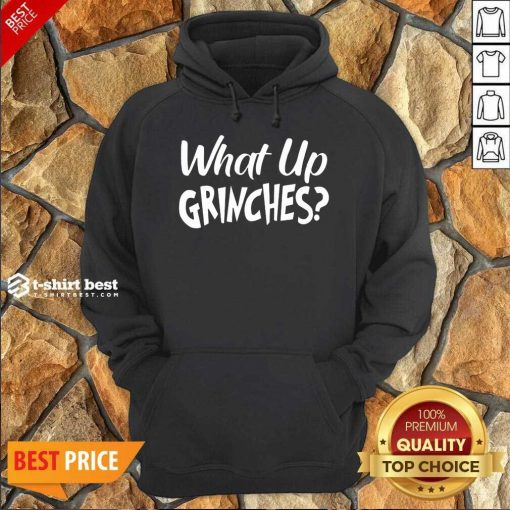What Up Grinches Hoodie - Design By 1tees.com