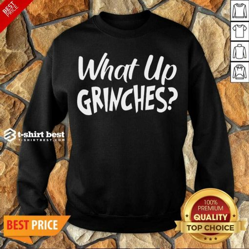 Top What Up Grinches Sweatshirt - Design By 1tees.com