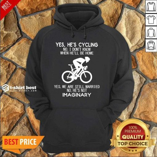 Yes He's Cycling No I Don't Know When He'll Be Home Yes We Are Still Married No He's Not Imaginary Hoodie - Design By 1tees.com