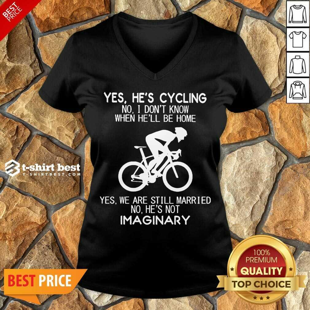 Yes He's Cycling No I Don't Know When He'll Be Home Yes We Are Still Married No He's Not Imaginary V-neck - Design By 1tees.com