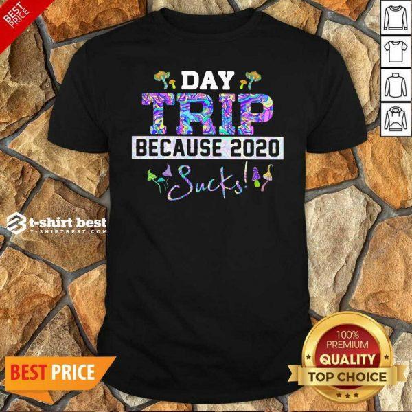 Day Trip Because 2020 Sucks Shirt - Design By 1tees.com
