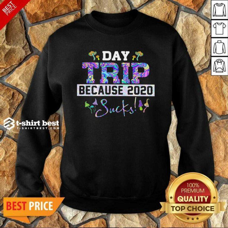 Day Trip Because 2020 Sucks Sweatshirt - Design By 1tees.com