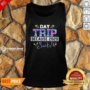 Day Trip Because 2020 Sucks Tank Top - Design By 1tees.com